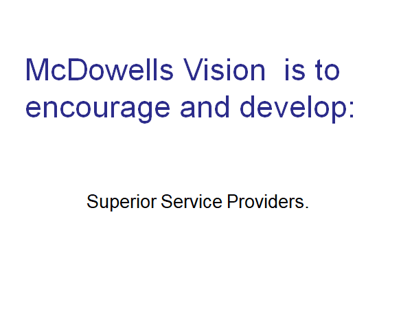 This text is shown: McDowells Vision is to encourage and develop: Superior Service Providers.